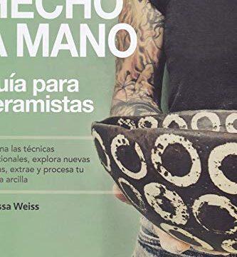 Hecho a Mano, Guía del ceramista: Domina las técnicas tradicionales, explora nuevas formas, extrae y procesa tu propia arcilla