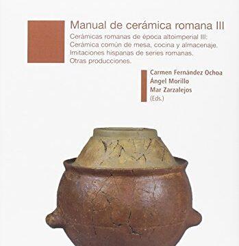 Manual de cerámica romana III: Cerámicas romanas de época altoimperial III. Cerámica común de mesa, concina y almacenaje. Imitaciones hispanas de producciones romanas universales