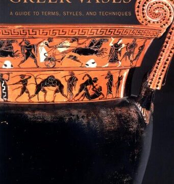 Understanding Greek Vases – A Guide to Terms, Styles, and Techniques (Getty Publications – (Yale))